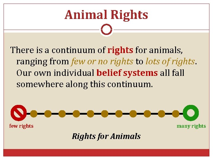 Animal Rights There is a continuum of rights for animals, ranging from few or