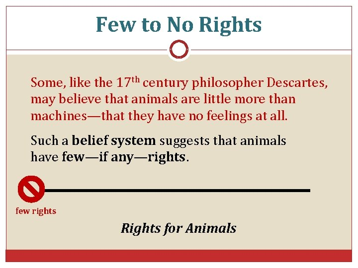 Few to No Rights Some, like the 17 th century philosopher Descartes, may believe