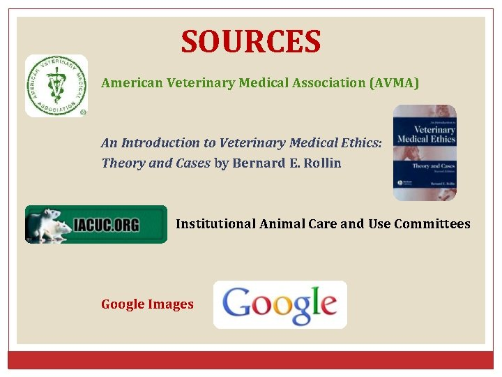 SOURCES American Veterinary Medical Association (AVMA) An Introduction to Veterinary Medical Ethics: Theory and