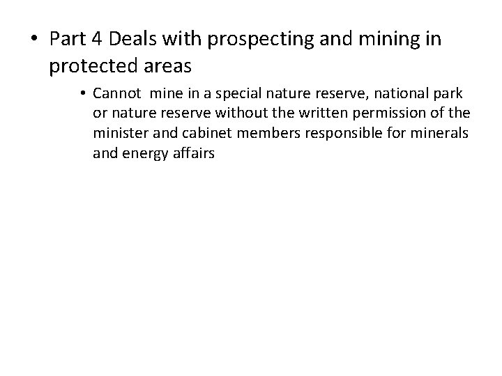 • Part 4 Deals with prospecting and mining in protected areas • Cannot