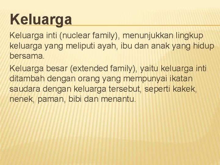 Keluarga inti (nuclear family), menunjukkan lingkup keluarga yang meliputi ayah, ibu dan anak yang