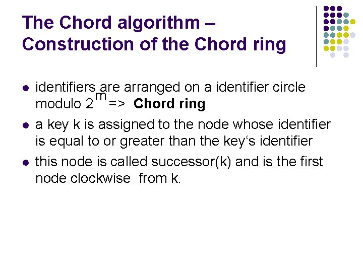 The Chord algorithm – Construction of the Chord ring l l l identifiers are
