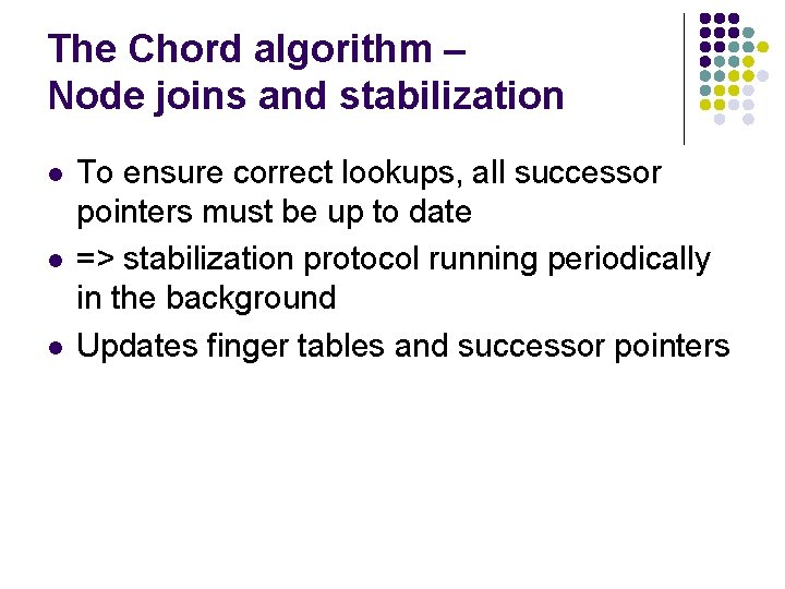 The Chord algorithm – Node joins and stabilization l l l To ensure correct