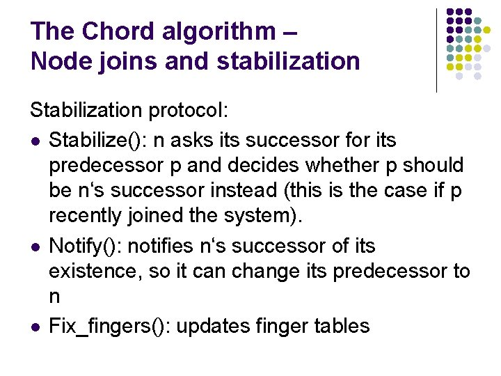 The Chord algorithm – Node joins and stabilization Stabilization protocol: l Stabilize(): n asks