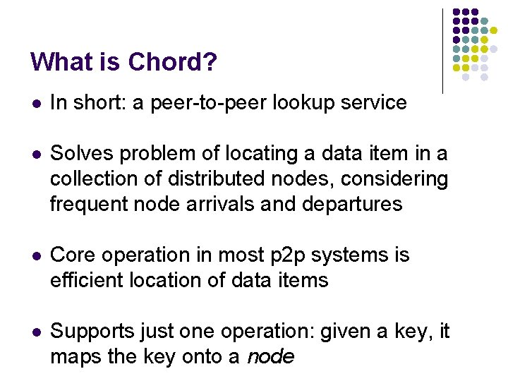 What is Chord? l In short: a peer-to-peer lookup service l Solves problem of
