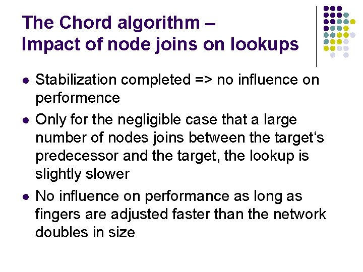 The Chord algorithm – Impact of node joins on lookups l l l Stabilization
