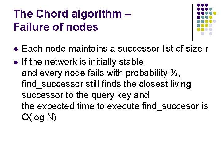 The Chord algorithm – Failure of nodes l l Each node maintains a successor
