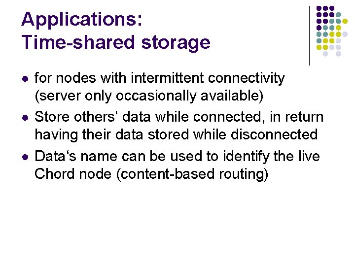 Applications: Time-shared storage l l l for nodes with intermittent connectivity (server only occasionally