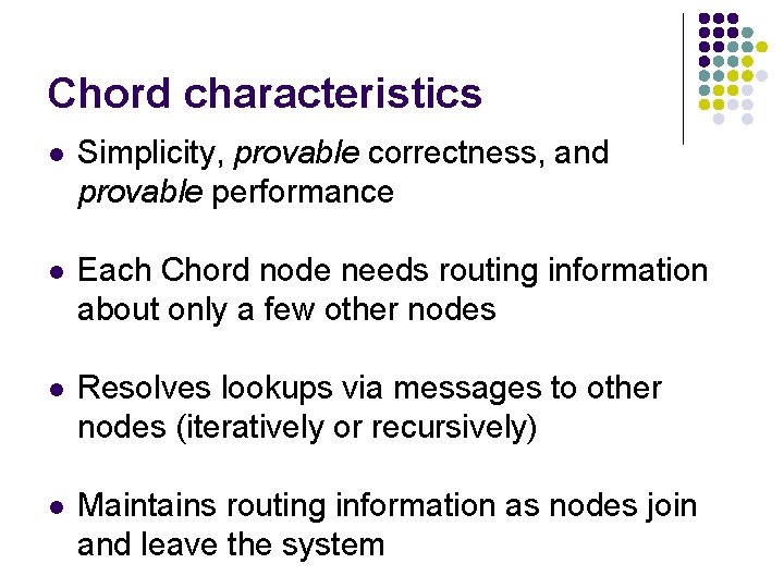 Chord characteristics l Simplicity, provable correctness, and provable performance l Each Chord node needs