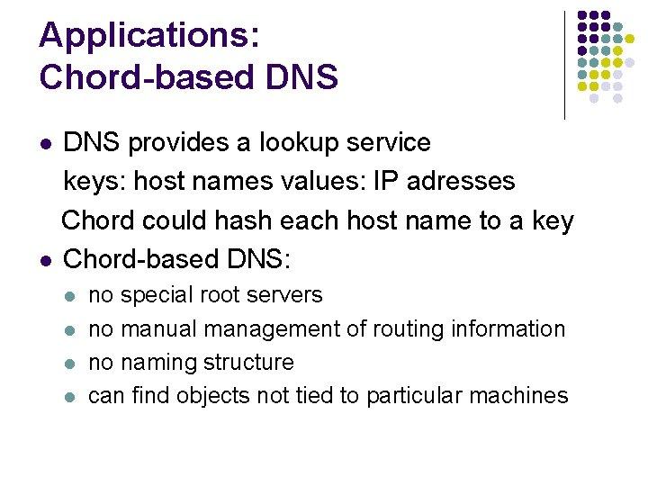 Applications: Chord-based DNS provides a lookup service keys: host names values: IP adresses Chord