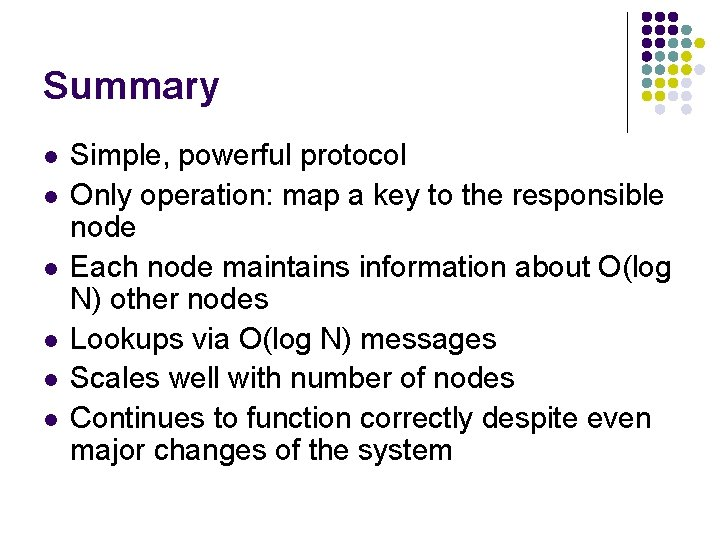Summary l l l Simple, powerful protocol Only operation: map a key to the