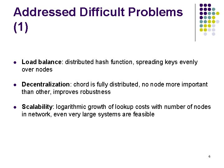 Addressed Difficult Problems (1) l Load balance: distributed hash function, spreading keys evenly over
