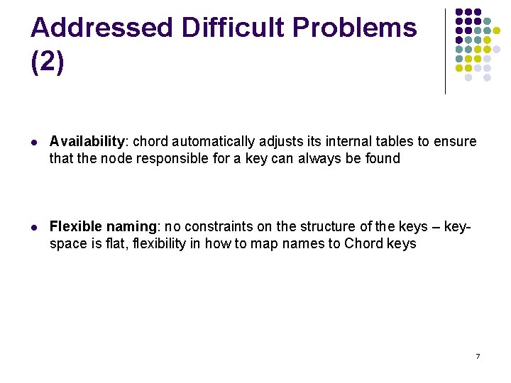 Addressed Difficult Problems (2) l Availability: chord automatically adjusts internal tables to ensure that