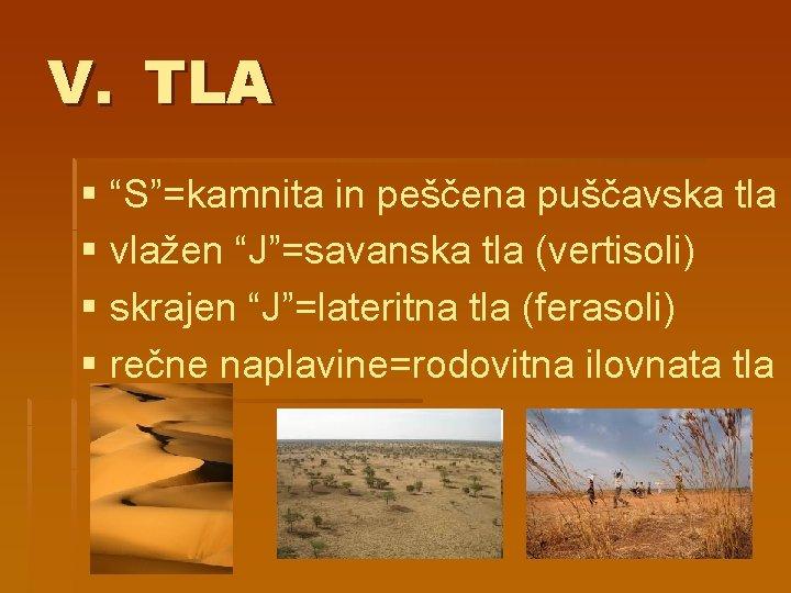 """V. TLA § """"S""""=kamnita in peščena puščavska tla § vlažen """"J""""=savanska tla (vertisoli) §"""