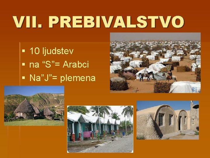 """VII. PREBIVALSTVO § 10 ljudstev § na """"S""""= Arabci § Na""""J""""= plemena"""