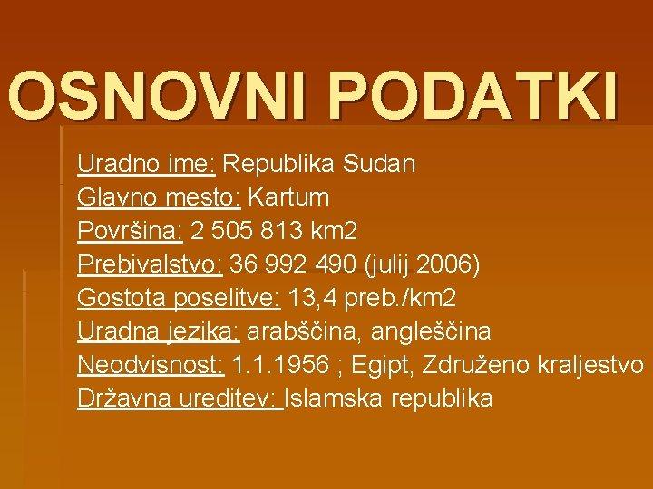 OSNOVNI PODATKI Uradno ime: Republika Sudan Glavno mesto: Kartum Površina: 2 505 813 km
