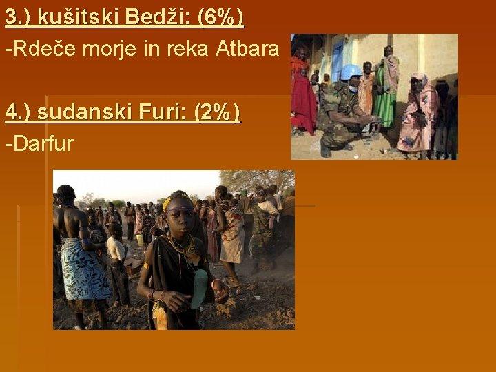 3. ) kušitski Bedži: (6%) -Rdeče morje in reka Atbara 4. ) sudanski Furi: