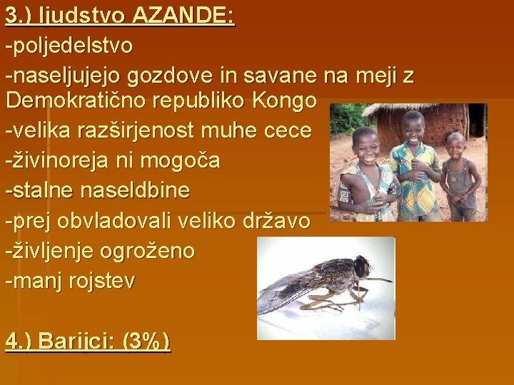 3. ) ljudstvo AZANDE: -poljedelstvo -naseljujejo gozdove in savane na meji z Demokratično republiko