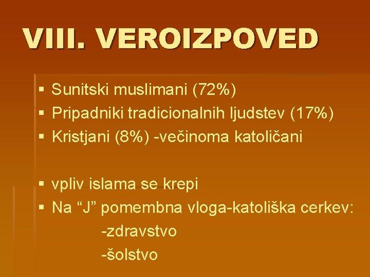 VIII. VEROIZPOVED § Sunitski muslimani (72%) § Pripadniki tradicionalnih ljudstev (17%) § Kristjani (8%)