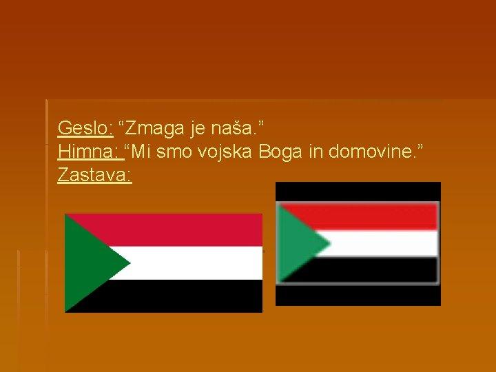 """Geslo: """"Zmaga je naša. """" Himna: """"Mi smo vojska Boga in domovine. """" Zastava:"""