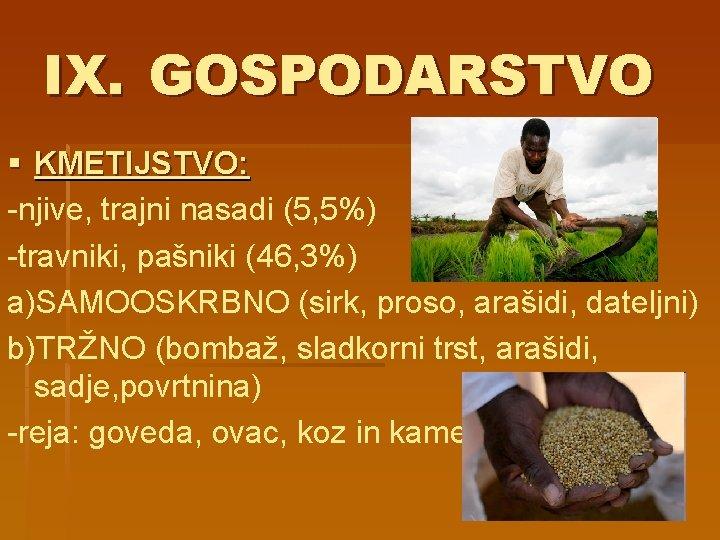 IX. GOSPODARSTVO § KMETIJSTVO: -njive, trajni nasadi (5, 5%) -travniki, pašniki (46, 3%) a)SAMOOSKRBNO