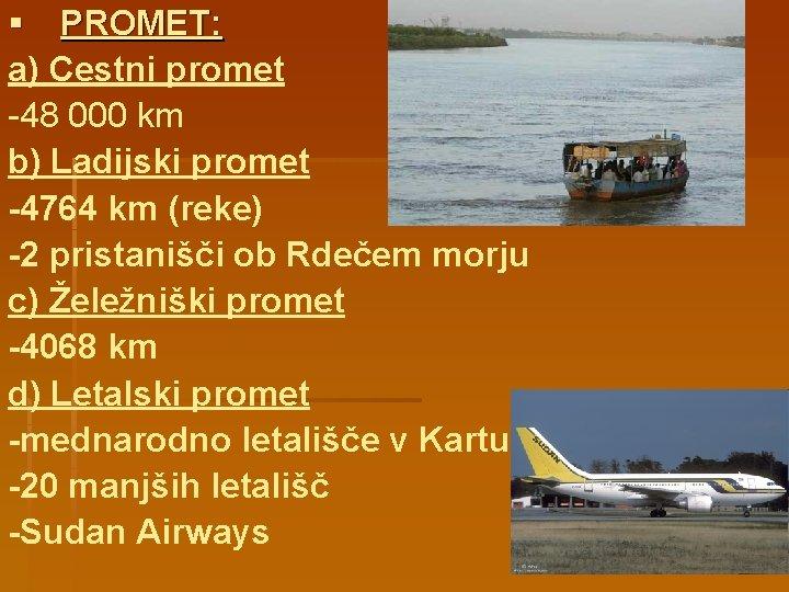 § PROMET: a) Cestni promet -48 000 km b) Ladijski promet -4764 km (reke)