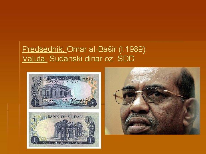 Predsednik: Omar al-Bašir (l. 1989) Valuta: Sudanski dinar oz. SDD