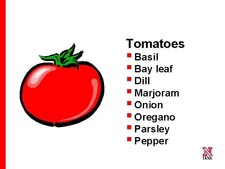 Tomatoes § Basil § Bay leaf § Dill § Marjoram § Onion § Oregano