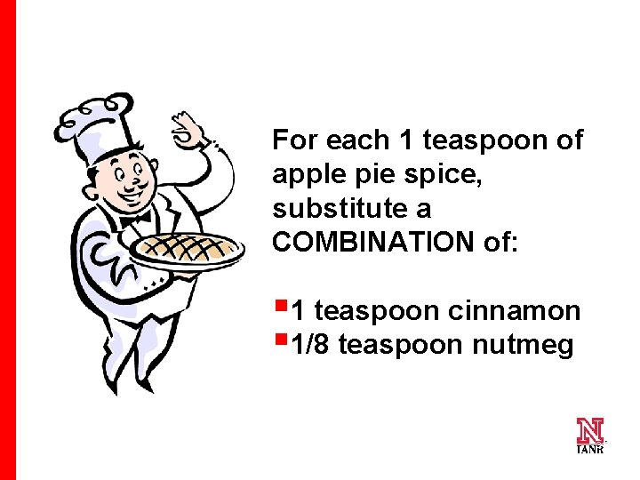 For each 1 teaspoon of apple pie spice, substitute a COMBINATION of: § 1