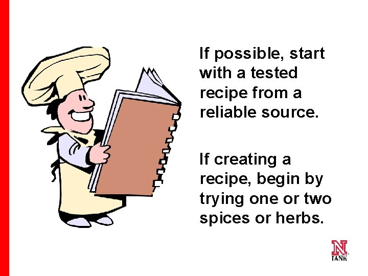 If possible, start with a tested recipe from a reliable source. If creating a