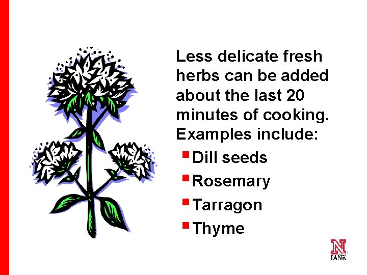 Less delicate fresh herbs can be added about the last 20 minutes of cooking.