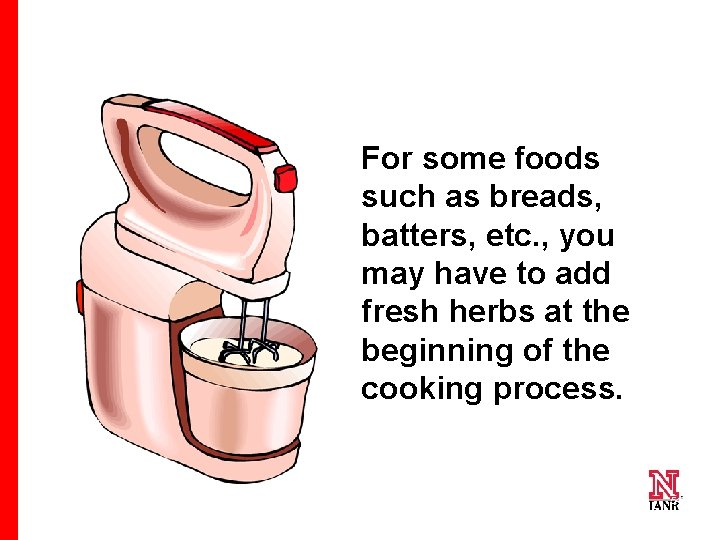 For some foods such as breads, batters, etc. , you may have to add