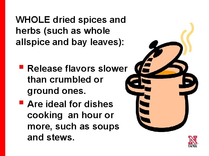 WHOLE dried spices and herbs (such as whole allspice and bay leaves): § Release