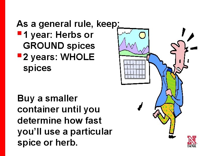 As a general rule, keep: § 1 year: Herbs or GROUND spices § 2