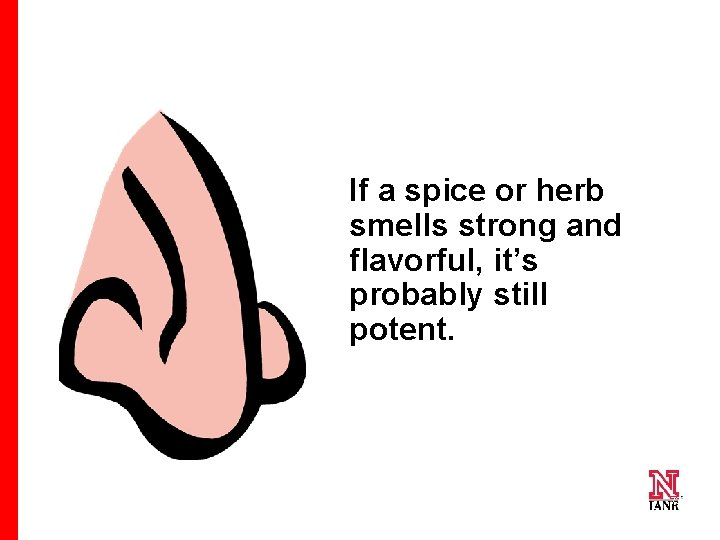If a spice or herb smells strong and flavorful, it's probably still potent. 73
