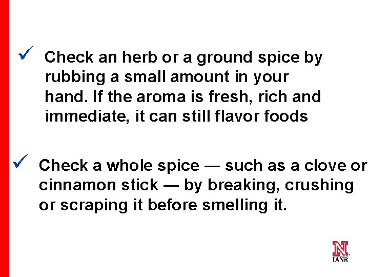 ü ü Check an herb or a ground spice by rubbing a small amount