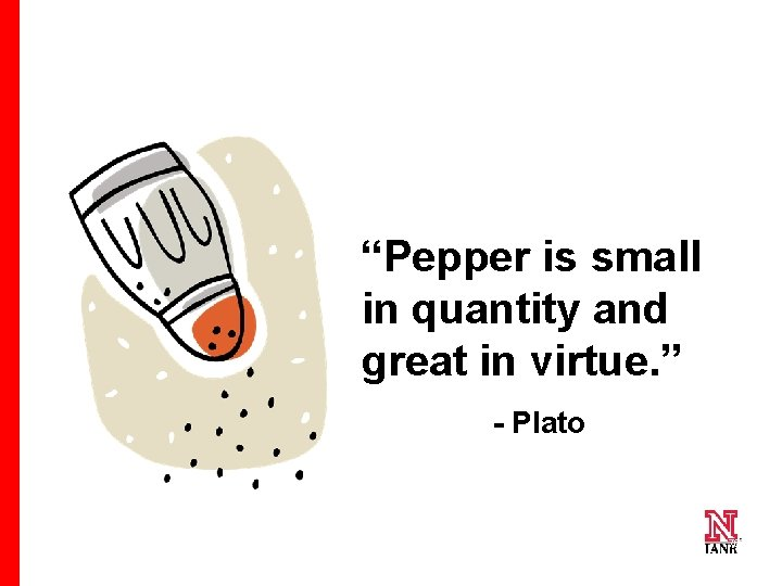 """""""Pepper is small in quantity and great in virtue. """" - Plato 76 76"""