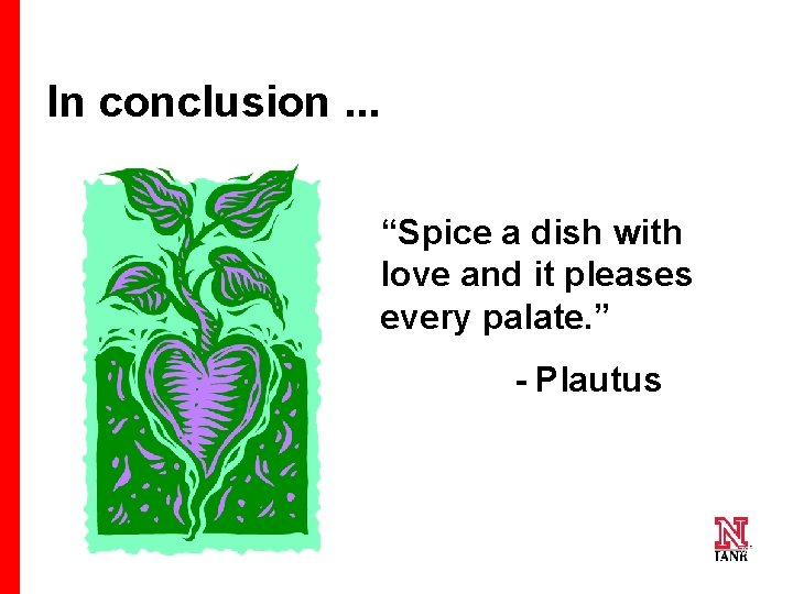 """In conclusion. . . """"Spice a dish with love and it pleases every palate."""