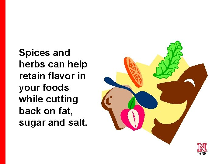 Spices and herbs can help retain flavor in your foods while cutting back on