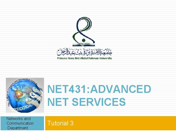 1 NET 431: ADVANCED NET SERVICES Networks and Communication Department Tutorial 3