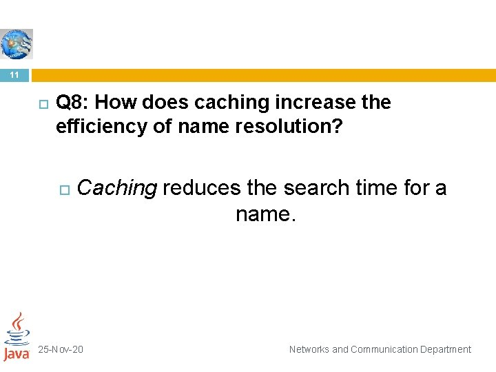 11 Q 8: How does caching increase the efficiency of name resolution? Caching reduces