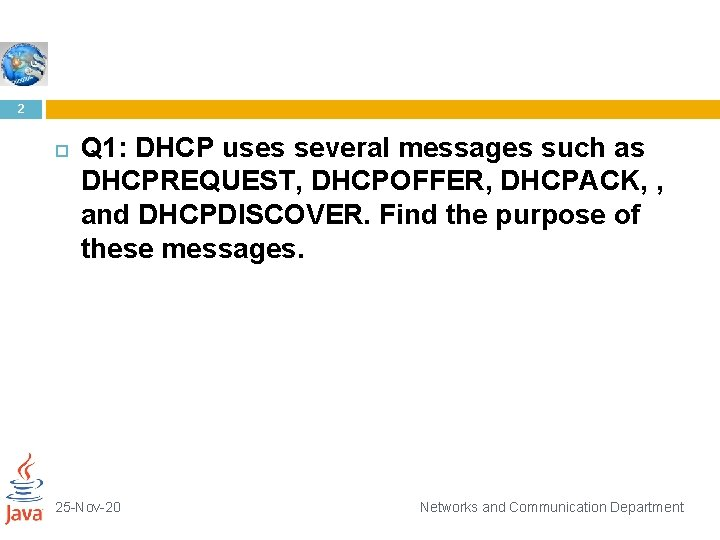 2 Q 1: DHCP uses several messages such as DHCPREQUEST, DHCPOFFER, DHCPACK, , and