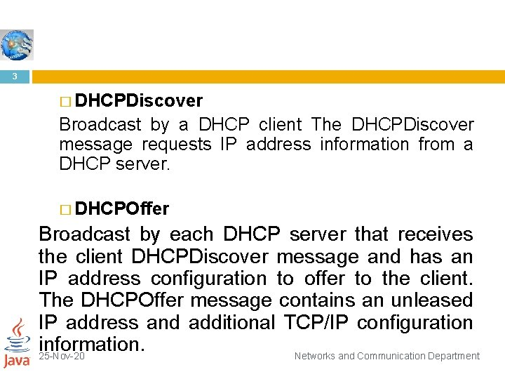 3 � DHCPDiscover Broadcast by a DHCP client The DHCPDiscover message requests IP address