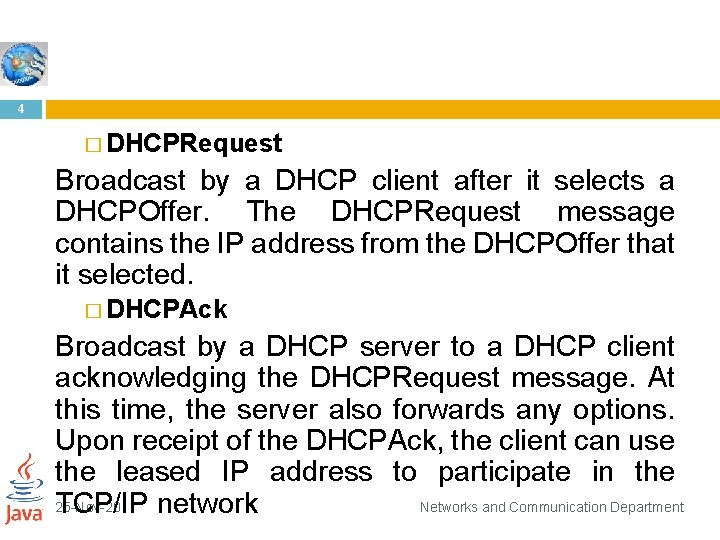 4 � DHCPRequest Broadcast by a DHCP client after it selects a DHCPOffer. The