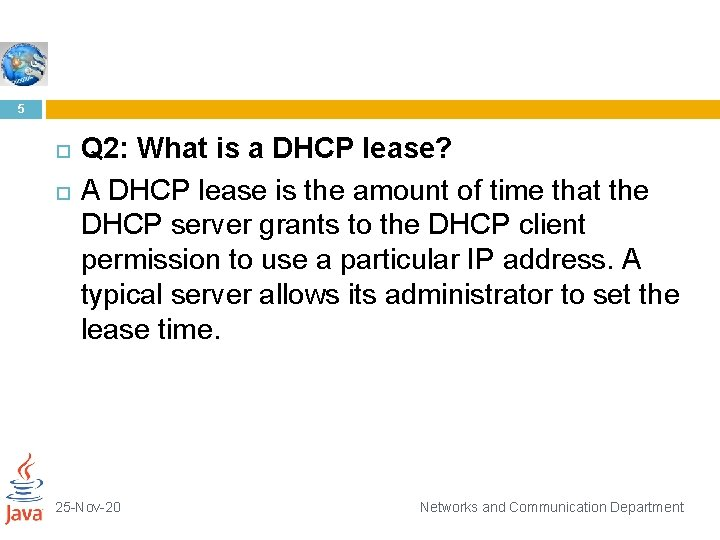 5 Q 2: What is a DHCP lease? A DHCP lease is the amount