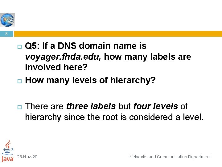 8 Q 5: If a DNS domain name is voyager. fhda. edu, how many