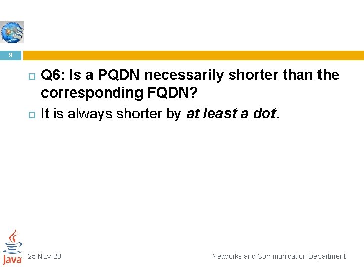 9 Q 6: Is a PQDN necessarily shorter than the corresponding FQDN? It is