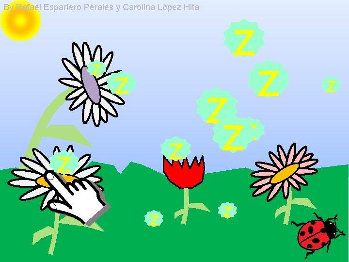 By Rafael Espartero Perales y Carolina López Hita z z z zz z z