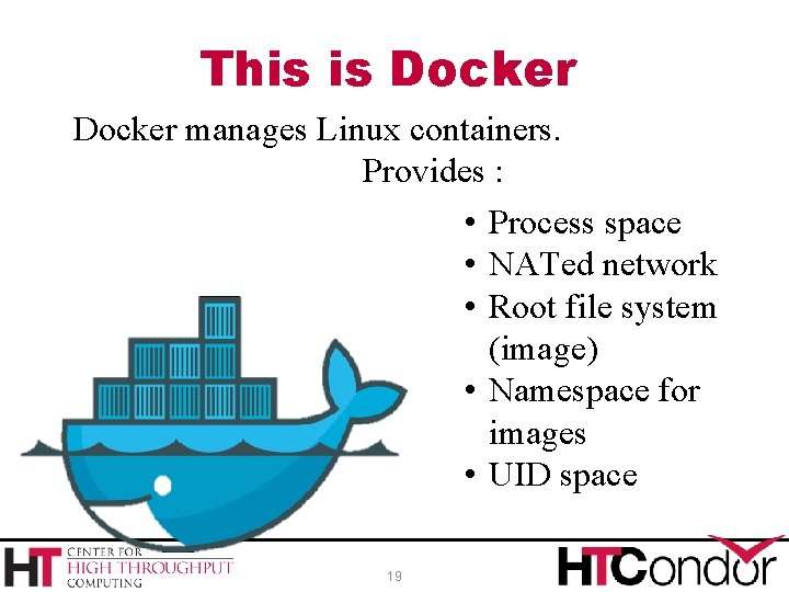This is Docker manages Linux containers. Provides : • Process space • NATed network