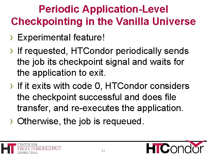 Periodic Application-Level Checkpointing in the Vanilla Universe › Experimental feature! › If requested, HTCondor